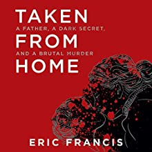 Taken from Home: A Father, a Dark Secret, and a Brutal Murder Audiobook by Eric Francis Narrated by Timothy Andrés Pabon