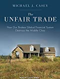 The Unfair Trade: How Our Broken Global Financial System Destroys the Middle Class