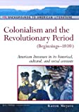 img - for Colonialism and the Revolutionary Period: (Beginnings-1800) (Backgrounds to American Literature) book / textbook / text book