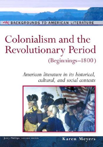 Colonialism and the Revolutionary Period: (Beginnings-1800) (Backgrounds to American Literature)