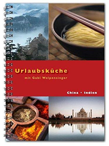 Urlaubsküche Indien / China mit Gabi Wolpensinger: Rezepte für Thermomix