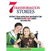 7 TRANSFORMATION STORIES: Little Book 2  (Career-coaching Series) about Disability's Edge FOR PARENTS OF MIDDLE SCHOOL STUDENTS with Cerebral Palsy (Career Coaching)