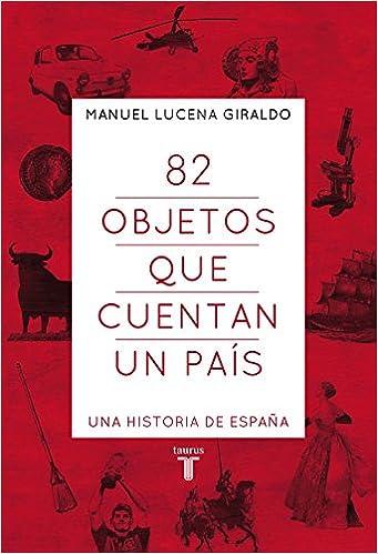 82 objetos que cuentan un país: Una historia de España ...
