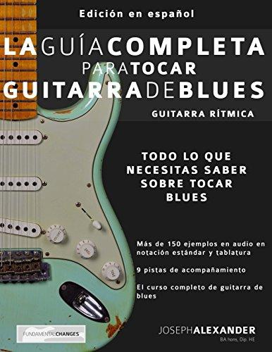 La Guia Completa para Tocar Guitarra de Blues - Guitarra Ritmica: Edicion En Español (Volume 1) (Spanish Edition) [Mr Joseph Alexander] (Tapa Blanda)