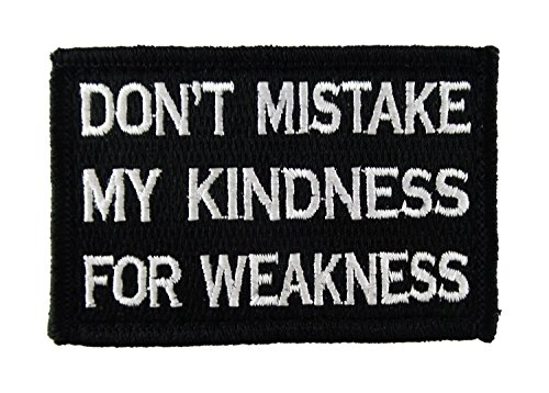Dont Mistake My Kindness for Weakness Tactical Hook and Loop Fully Embroidered Morale Tags Patch (Black and White)