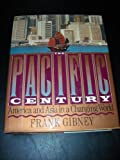 The Pacific Century : Asia and America in the Modern World, Gibney, Frank, 0684193493