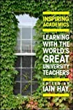 img - for Inspiring Academics: Learning with the World's Great University Teachers (UK Higher Education OUP Humanities & Social Sciences Higher Education OUP) book / textbook / text book