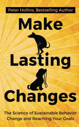 Make Lasting Changes: The Science of Sustainable Behavior Change and Reaching Yo
