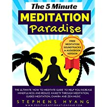"""The 5 Minute Meditation Paradise: The Ultimate """"How to Meditate Guide"""" to Help You Increase Mindfulness and Reduce Anxiety Through Meditation, Guided Meditation, Chakra and Zen Music"""