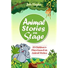 Animal Stories on Stage: 20 Children's Plays based on Animal Stories (On Stage Books Book 9)