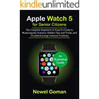 APPLE WATCH 5 for SENIOR CITIZENS: The Complete Beginners to Expert's Guide to Mastering the Features, Hidden Tips and Trick (English Edition)