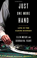 Just One More Hand: Life in the Casino Economy Front Cover