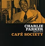 Complete Live at Cafe Society by Charlie Parker (2008-08-20)
