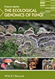 The Ecological Genomics of Fungi, Martin, 1119946107