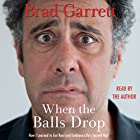 When the Balls Drop Audiobook by Brad Garrett Narrated by Brad Garrett