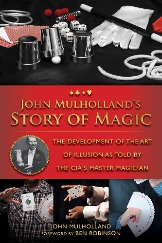John Mulholland's Story of Magic: The Development of the Art of Illusion as Told by the CIA's Master Magician