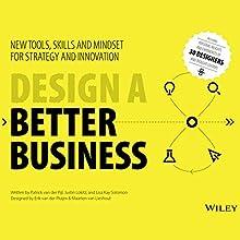 Design a Better Business: New Tools, Skills, and Mindset for Strategy and Innovation | Livre audio Auteur(s) : Patrick van der Pijl, Justin Lokitz, Lisa Kay Solomon Narrateur(s) : Fleet Cooper