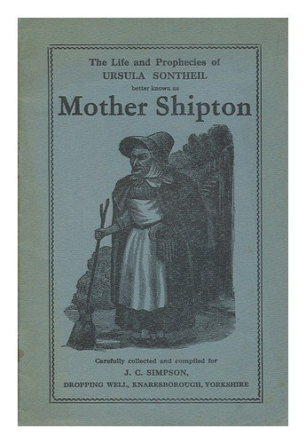 The life and prophecies of Ursula Sontheil, better known as Mother Shipton