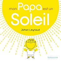 Mon papa est un soleil par Johan Leynaud