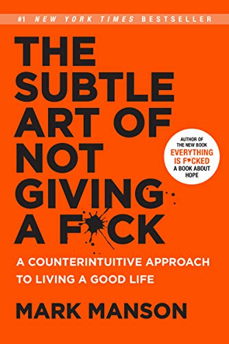 The Subtle Art of Not Giving a F*ck: A Counterintuitive Approach to Living a Good Life (Subtle Art Of Not Giving Af Review)