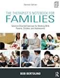 The Therapist's Notebook for Families: Solution-Oriented Exercises for Working With Parents, Children, and Adolescents