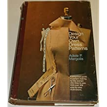 Design Your Own Dress Patterns: A Primer in Pattern Making for Women Who Like to Sew