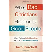 When Bad Christians Happen to Good People: Where We Have Failed Each Other and How to Reverse the Damage by Dave Burchett (2011-07-19)