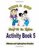 Uche and Uzo Say It in Igbo Activity Book 5, Aghaegbuna Ozumba and Chineme Ozumba, 1495470997