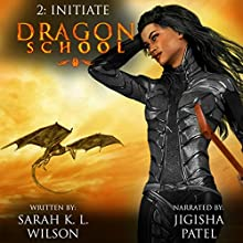 Dragon School: Initiate Audiobook by Sarah K. L. Wilson Narrated by Jigisha Patel