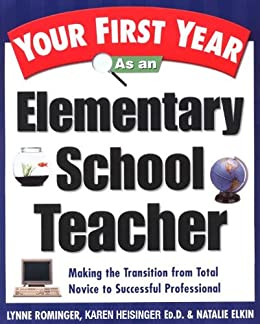 Your First Year As an Elementary School Teacher: Making the Transition from Total Novice to Successful Professional (Your First Year Series) by [Rominger, Lynne Marie, Heisinger, Karen, Elkin, Natalie]