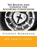We Believe and Confess the Augsburg Confession, Jimmy Coffey, 1499210531