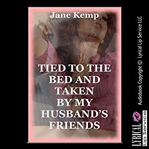 Tied to the Bed and Taken by My Husband's Friends Audiobook