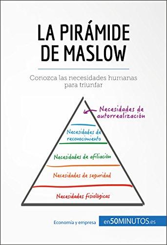 La pirámide de Maslow: Conozca las necesidades humanas para triunfar (Gestion & Marketing) (Spanish Edition)