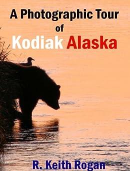 A Photographic Tour of Kodiak Alaska by [Rogan, R. Keith]