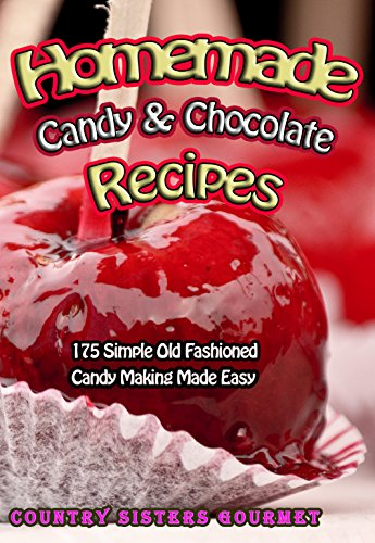 - Homemade Candy & Chocolate Recipes: 175 Simple Old Fashioned Candy Making Made Easy