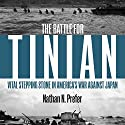 Battle for Tinian: Vital Stepping Stone in America's War Against Japan Audiobook by Nathan Prefer Narrated by Kyle McCarley