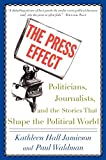 The Press Effect: Politicians, Journalists, and the Stories that Shape the Political World