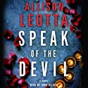 Speak of the Devil: A Novel Audiobook by Allison Leotta Narrated by Tavia Gilbert