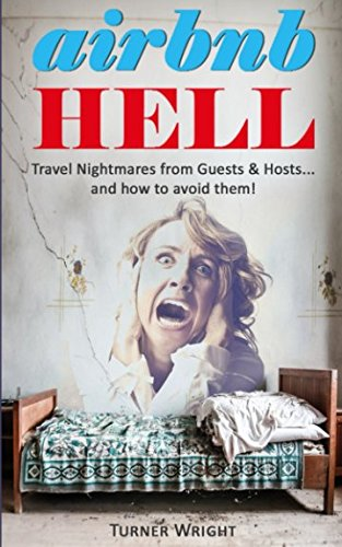 Airbnb Hell: Travel Nightmares from Hosts & Guests... and how to avoid them!