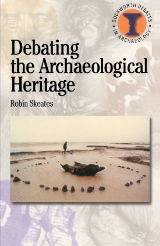 Debating The Archaeological Heritage (Debates In Archaeology)