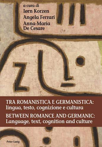 Tra romanistica e germanistica: lingua, testo, cognizione e cultura / Between Romance and...