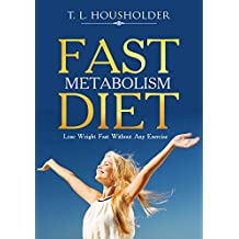 FAST METABOLISM DIET: LOSE WEIGHT FAST WITHOUT ANY EXERCISE
