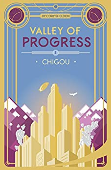 Chigou: Valley of Progress, Book 1 by [Sheldon, Cory]