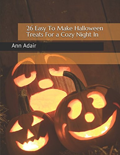 (26 Easy To Make Halloween Treats For a Cozy Night In (Ann Adair Cook)