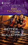 Better Than Bulletproof, Kay Thomas, 0373693796