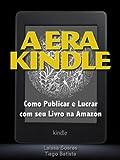 Como Publicar e Lucrar com seu Livro na Amazon - A Era Kindle (Portuguese Edition)