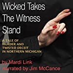 Wicked Takes the Witness Stand: A Tale of Murder and Twisted Deceit in Northern Michigan | Mardi Link