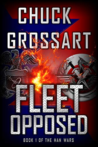 Fleet Opposed (The Han Wars Book 1) by [Grossart, Chuck]