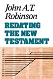 Redating New Testament, J. Robinson, 0334023009
