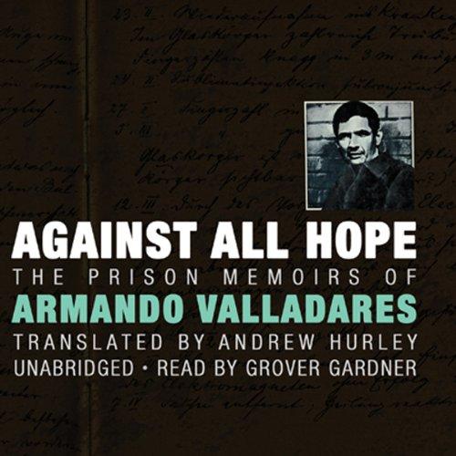 Against All Hope: The Prison Memoirs of Armando Valladares